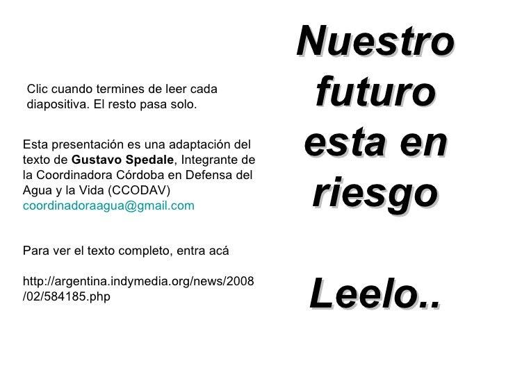 Nuestro futuro esta en riesgo Leelo.. Esta presentación es una adaptación del texto de  Gustavo Spedale , Integrante de la...