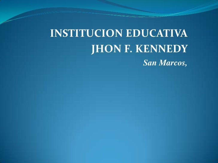 INSTITUCION EDUCATIVA <br />JHON F. KENNEDY  <br />San Marcos, <br />