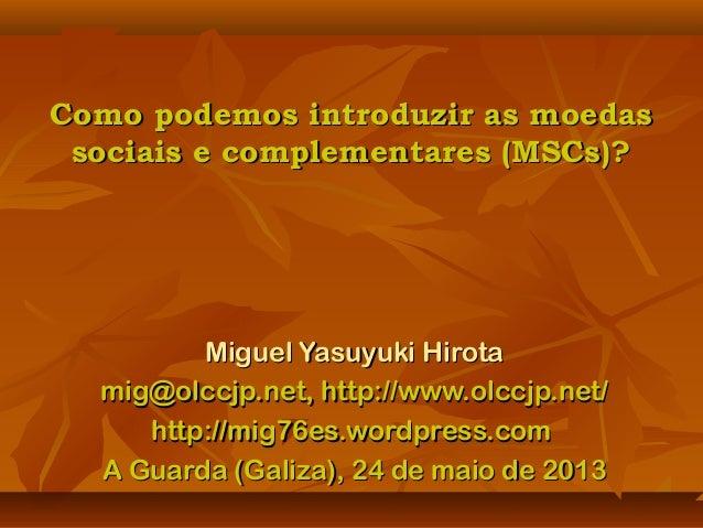 Como podemos introduzir as moedasComo podemos introduzir as moedassociais e complementares (MSCs)?sociais e complementares...
