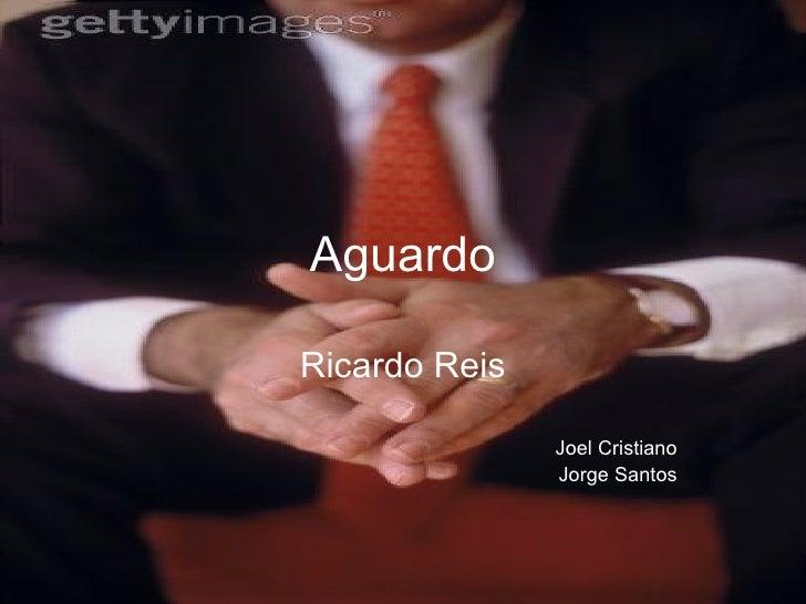Aguardo Ricardo Reis Joel Cristiano Jorge Santos