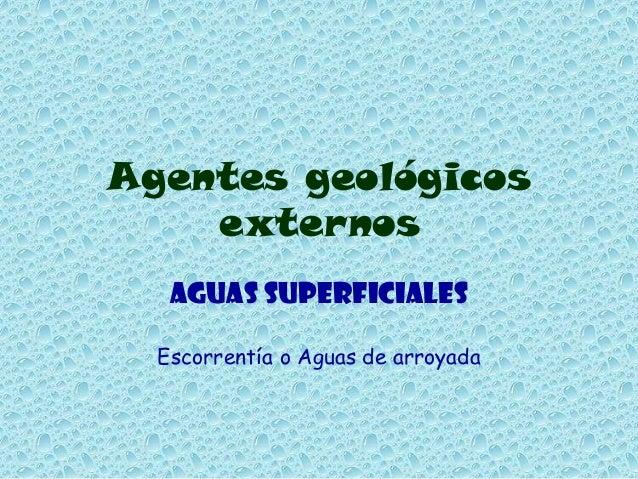 Agentes geológicos externos Aguas superficiales Escorrentía o Aguas de arroyada