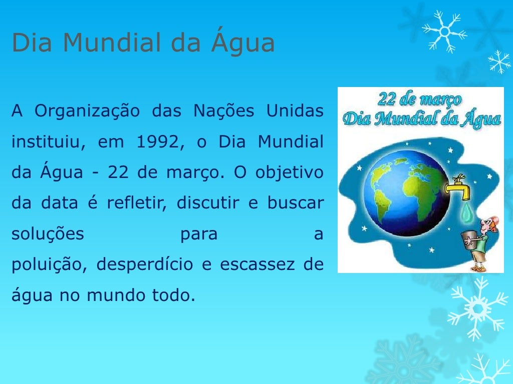 Dia Mundial da ÁguaA Organização das Nações Unidasinstituiu, em 1992, o Dia Mundialda Água - 22 de março. O objetivoda dat...