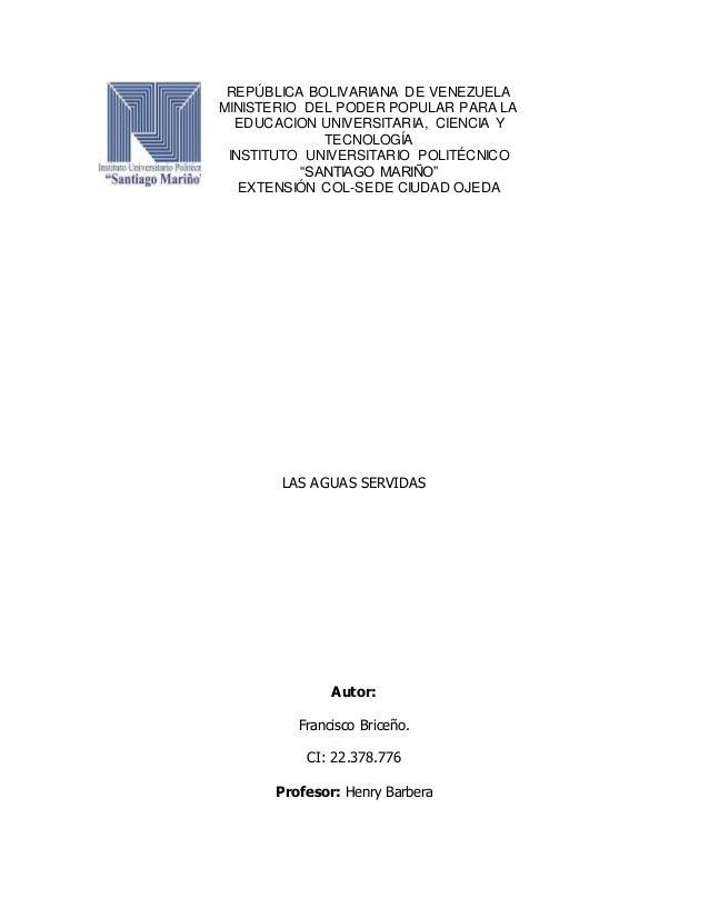 LAS AGUAS SERVIDAS Autor: Francisco Briceño. CI: 22.378.776 Profesor: Henry Barbera REPÚBLICA BOLIVARIANA DE VENEZUELA MIN...