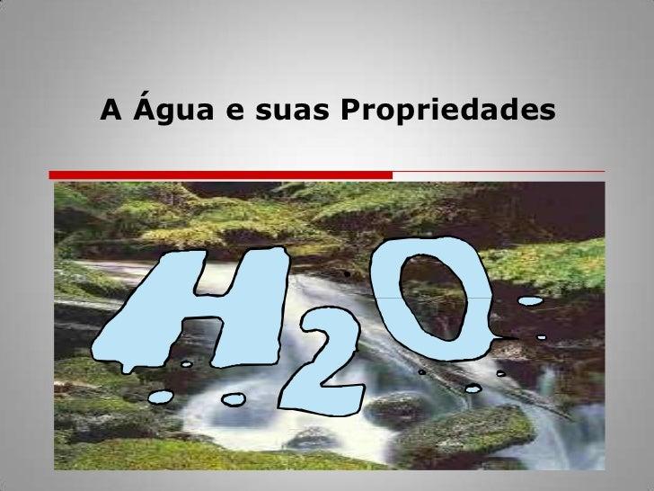 A Água e suas Propriedades<br />