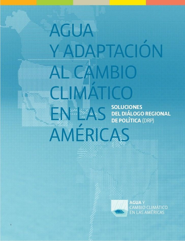 AGUA    Y ADAPTACIÓN    AL CAMBIO    CLIMÁTICO    EN LAS          SOLUCIONES          DEL DIÁLOGO REGIONAL          DE POL...