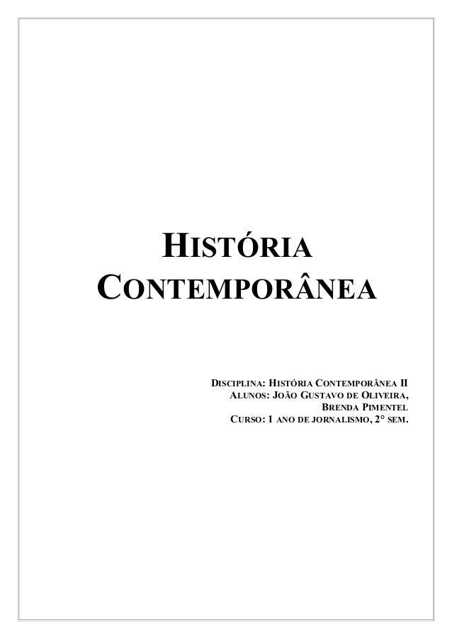 HISTÓRIACONTEMPORÂNEADISCIPLINA: HISTÓRIA CONTEMPORÂNEA IIALUNOS: JOÃO GUSTAVO DE OLIVEIRA,BRENDA PIMENTELCURSO: 1 ANO DE ...