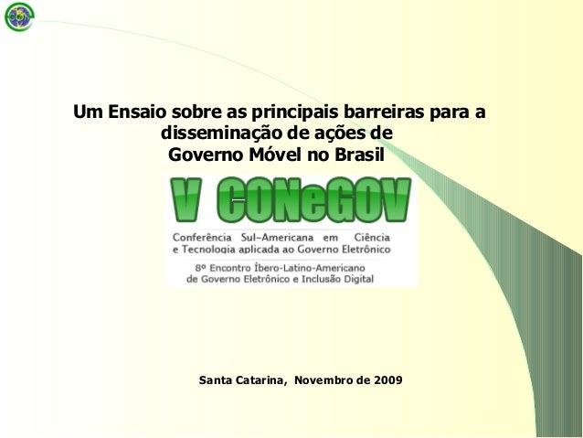 Santa Catarina, Novembro de 2009 Um Ensaio sobre as principais barreiras para a disseminação de ações de Governo Móvel no ...