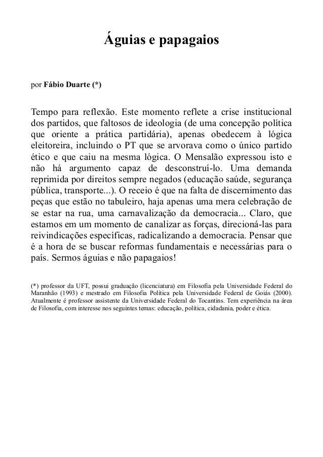 Águias e papagaiospor Fábio Duarte (*)Tempo para reflexão. Este momento reflete a crise institucionaldos partidos, que fal...