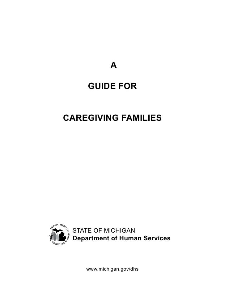 A     GUIDE FORCAREGIVING FAMILIES STATE OF MICHIGAN Department of Human Services    www.michigan.gov/dhs