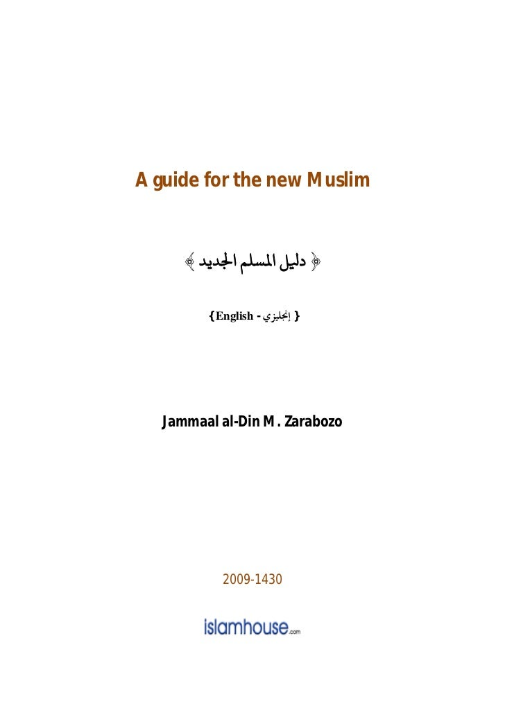 A guide for the new Muslim      ﴾ ‫﴿ د ﻞ ا ﺴﻠﻢ ا ﺪﻳﺪ‬         { English -‫} ﺇﳒﻠﻴﺰﻱ‬   Jammaal al-Din M. Zarabozo          ...