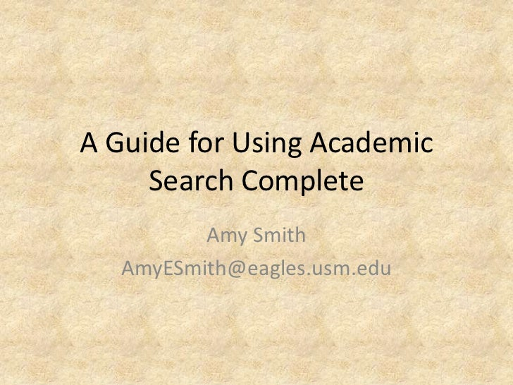 A Guide for Using Academic     Search Complete          Amy Smith   AmyESmith@eagles.usm.edu