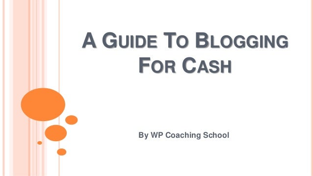 A Guide To Blogging For Cash | Blogging For Cash