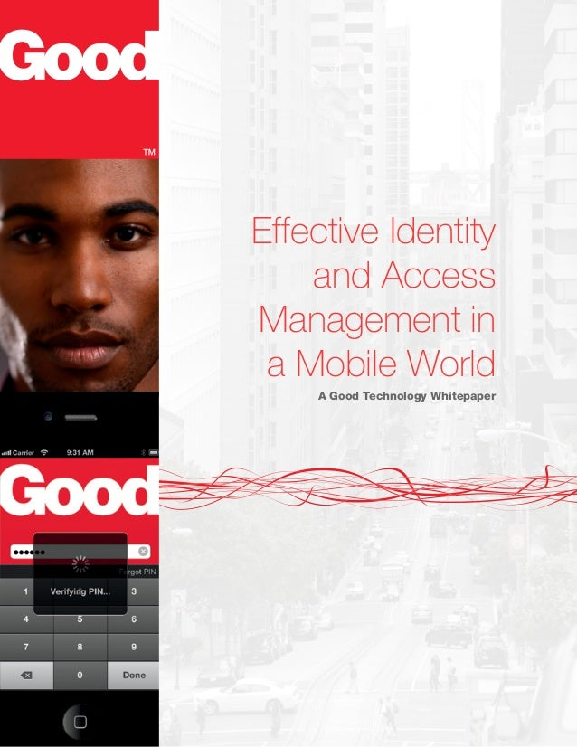 Effective Identity and Access Management in a Mobile World A Good Technology Whitepaper