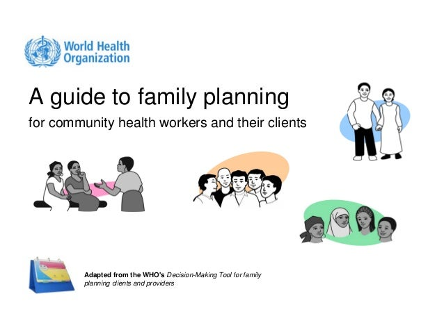 A guide to family planningfor community health workers and their clients         Adapted from the WHOs Decision-Making Too...