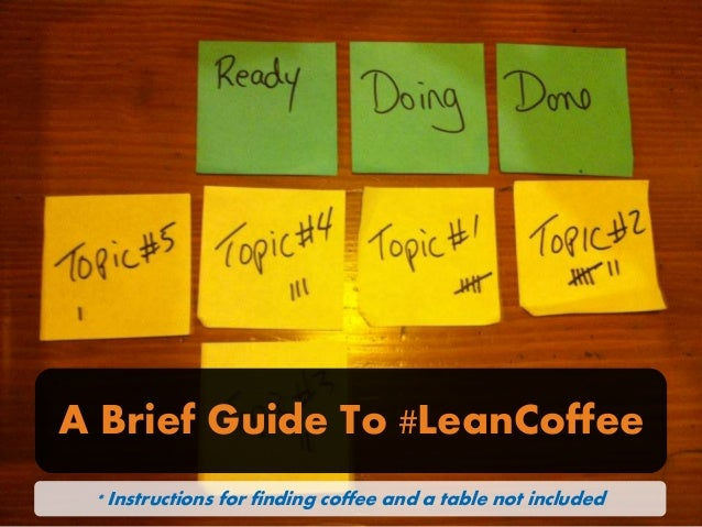 A Brief Guide To #LeanCoffee * Instructions for finding coffee and a table not included