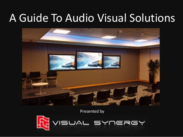 Presented by A Guide To Audio Visual Solutions