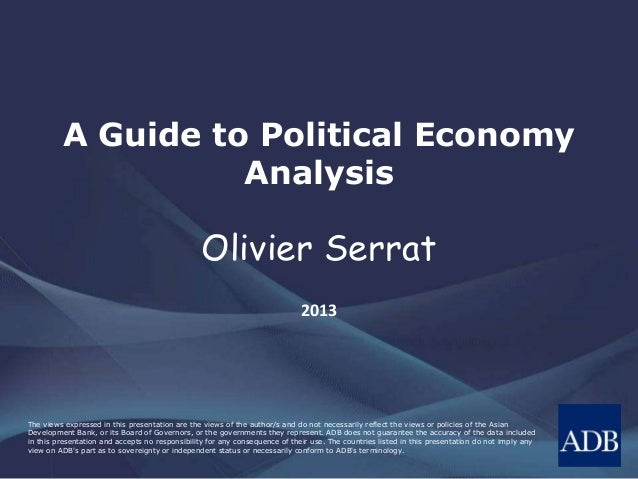 A Guide to Political Economy  Analysis  Olivier Serrat  2013  The views expressed in this presentation are the views of th...