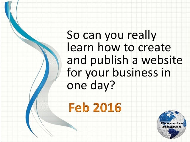 So can you really learn how to create and publish a website for your business in one day?