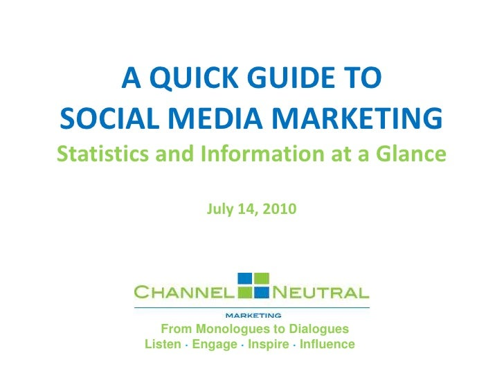 A QUICK GUIDE TO SOCIAL MEDIA MARKETING Statistics and Information at a Glance                     July 14, 2010          ...