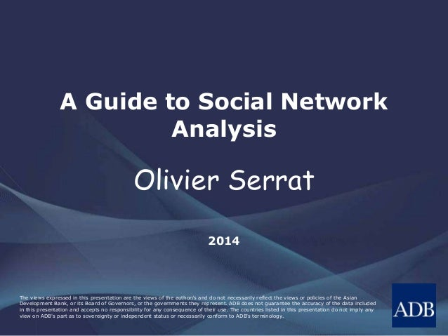 A Guide to Social Network  Analysis  Olivier Serrat  2014  The views expressed in this presentation are the views of the a...