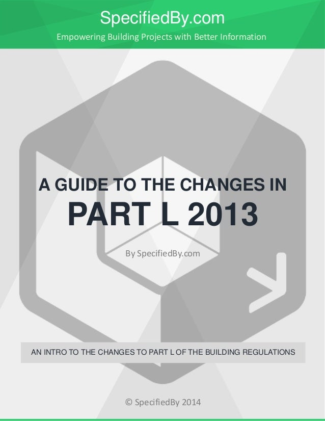Introductory Guide to the Changes in the Building Regulations Part L 2013