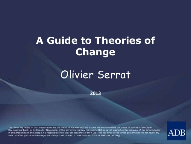 A Guide to Theories of  Change  Olivier Serrat  2013  The views expressed in this presentation are the views of the author...