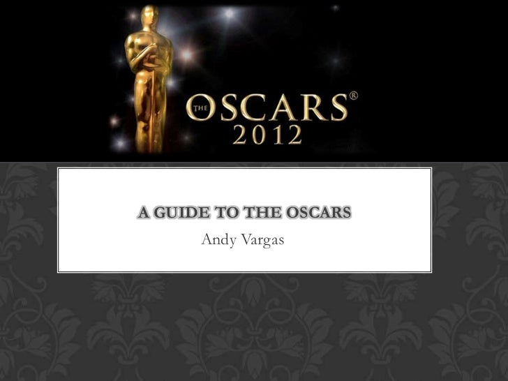 A GUIDE TO THE OSCARS      Andy Vargas
