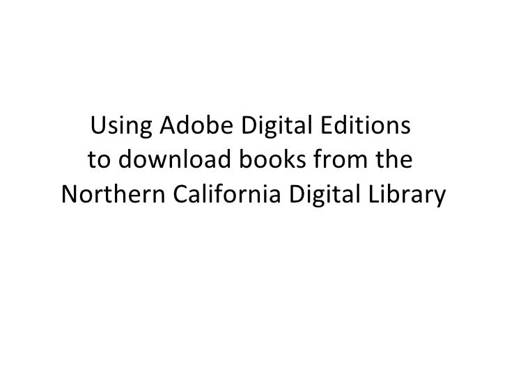 Using Adobe Digital Editions  to download books from the  Northern California Digital Library