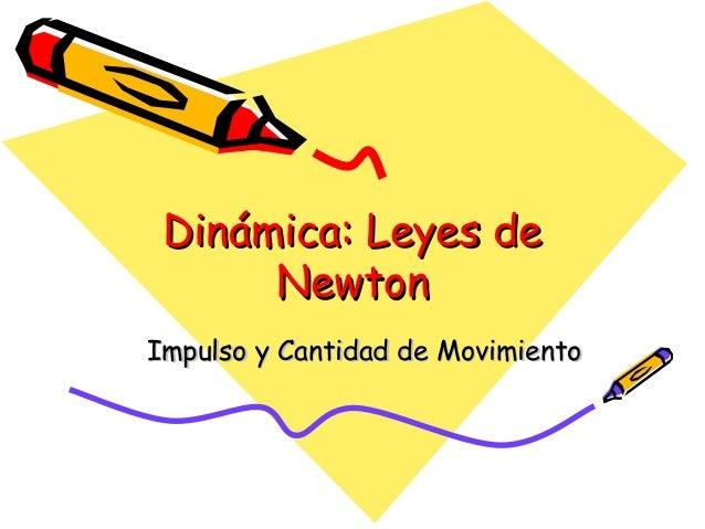 Dinámica: Leyes deDinámica: Leyes de NewtonNewton Impulso y Cantidad de MovimientoImpulso y Cantidad de Movimiento