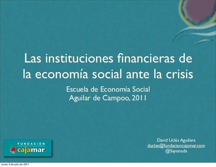 Las instituciones financieras de                  la economía social ante la crisis                           Escuela de Ec...