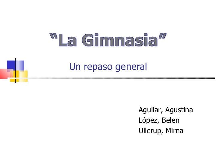 Un repaso general Aguilar, Agustina López, Belen Ullerup, Mirna
