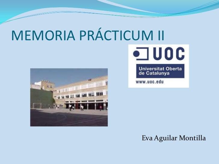 MEMORIA PRÁCTICUM II<br />Eva Aguilar Montilla<br />