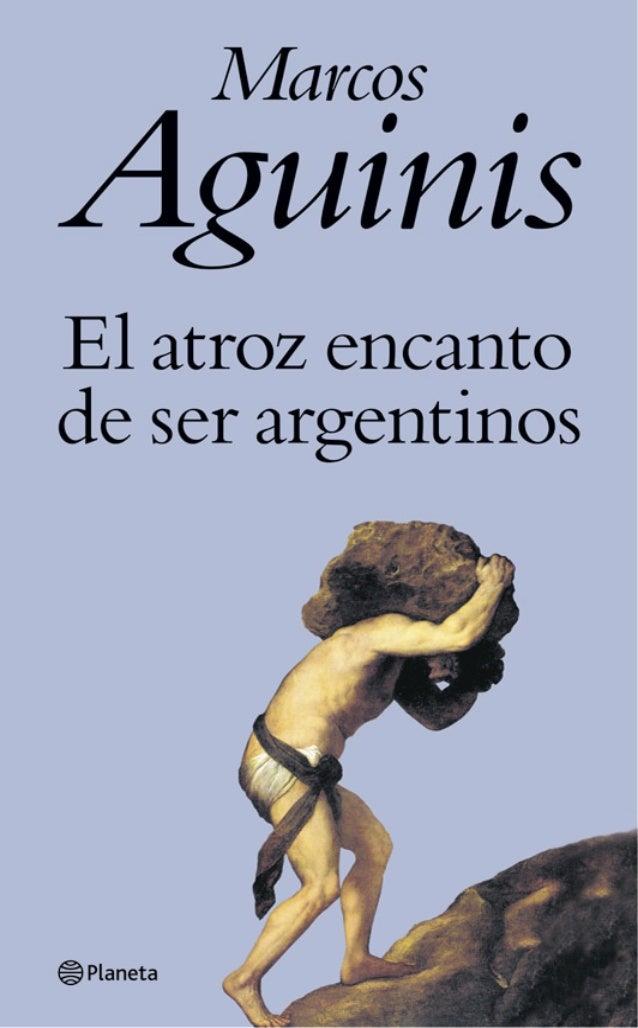 MARCOS AGUINIS El atroz encanto de ser argentinos