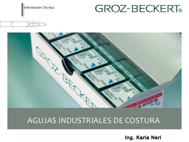 Información TécnicaAGUJAS INDUSTRIALES DE COSTURAIng. Karla Neri