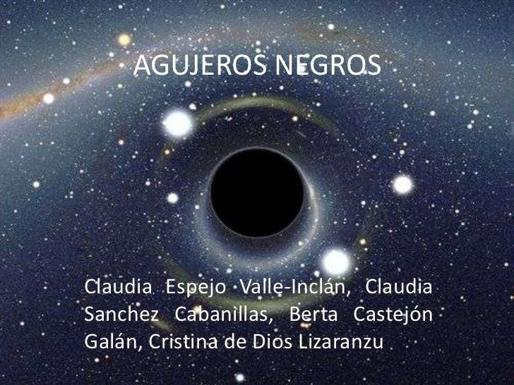 AGUJEROS NEGROSClaudia Espejo Valle-Inclán, ClaudiaSanchez Cabanillas, Berta CastejónGalán, Cristina de Dios Lizaranzu