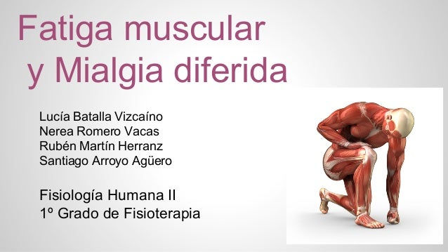 Fatiga muscular y Mialgia diferida Lucía Batalla Vizcaíno Nerea Romero Vacas Rubén Martín Herranz Santiago Arroyo Agüero  ...
