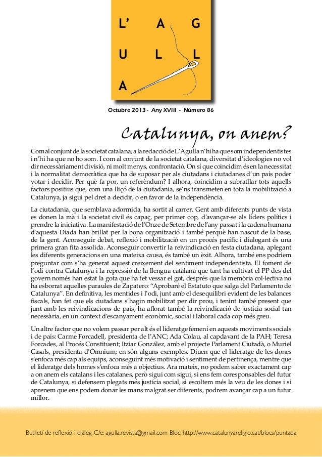 L'  A  G  U  L  L  A Octubre 2013 - Any XVIII - Número 86  Catalunya, on anem?  Com al conjunt de la societat catalana, a...