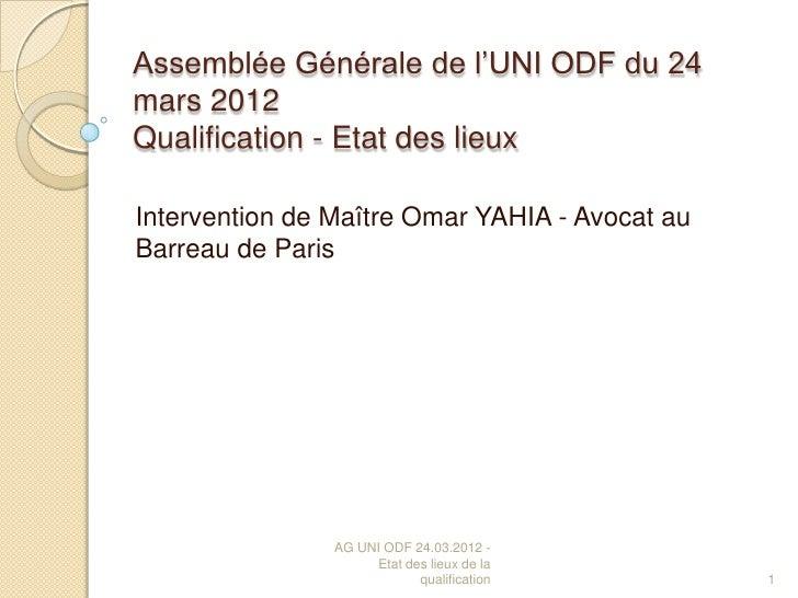 Assemblée Générale de l'UNI ODF du 24mars 2012Qualification - Etat des lieuxIntervention de Maître Omar YAHIA - Avocat auB...