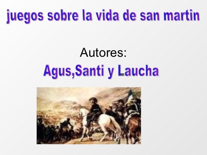 Autores: juegos sobre la vida de san martin Agus,Santi y Laucha