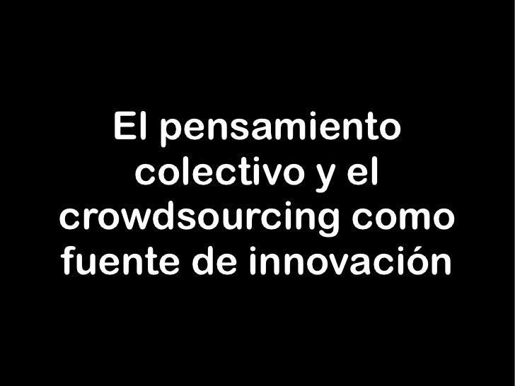 El pensamiento     colectivo y el crowdsourcing como fuente de innovación