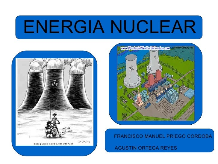 ENERGIA NUCLEAR FRANCISCO MANUEL PRIEGO CORDOBA AGUSTIN ORTEGA REYES