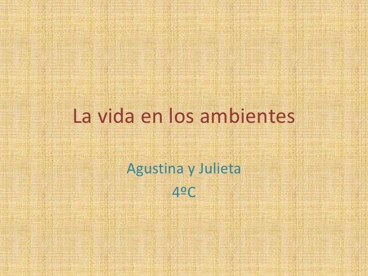 La vida en los ambientes<br />Agustina y Julieta<br />4ºC<br />