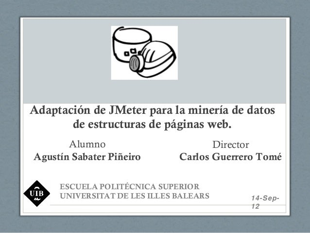 Adaptación de JMeter para la minería de datos       de estructuras de páginas web.       Alumno                        Dir...