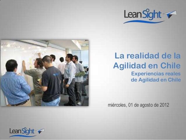 La realidad de la Agilidad en Chile Experiencias reales de Agilidad en Chile miércoles, 01 de agosto de 2012