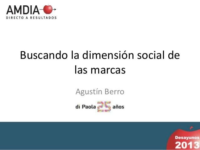 Buscando la dimensión social de          las marcas          Agustín Berro