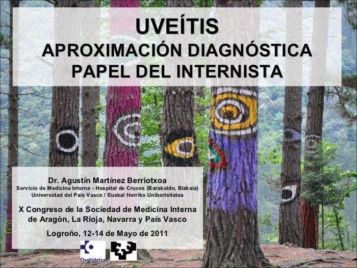 UVEÍTIS APROXIMACIÓN DIAGNÓSTICA PAPEL DEL INTERNISTA Dr. Agustín Martínez Berriotxoa Servicio de Medicina Interna - Hospi...