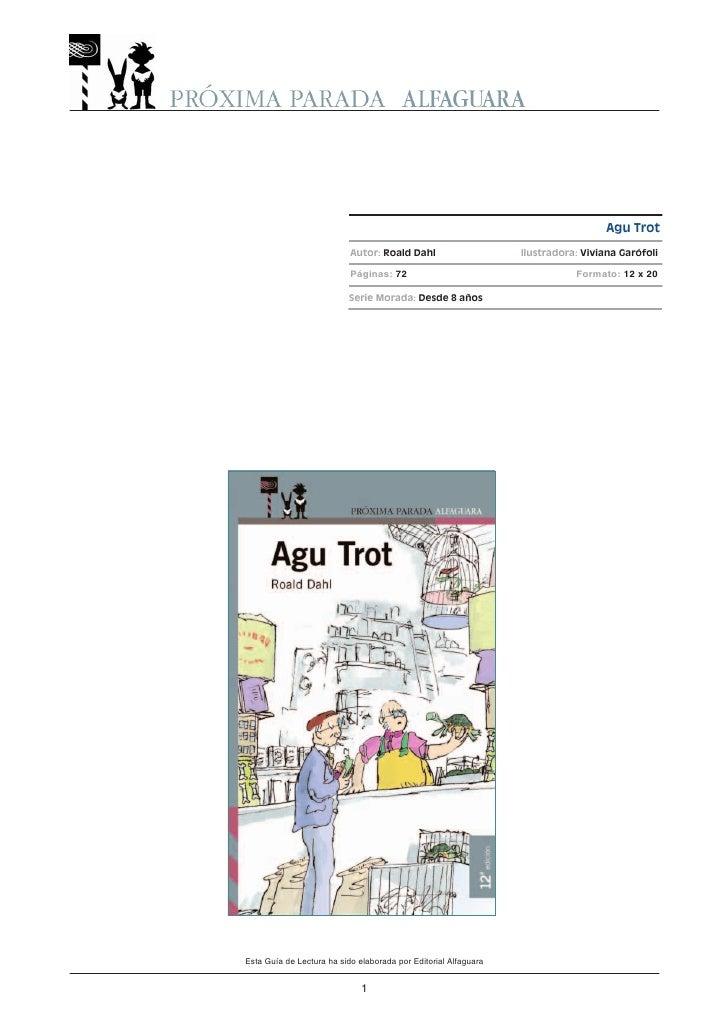 Agu Trot                            Autor: Roald Dahl                     Ilustradora: Viviana Garófoli                   ...