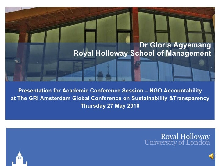 Dr Gloria Agyemang Royal Holloway School of Management Presentation for Academic Conference Session – NGO Accountability a...