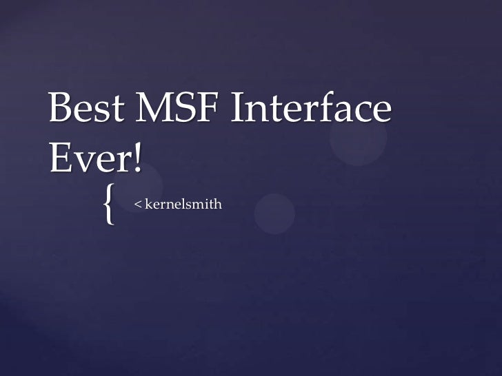 Best MSF InterfaceEver!  {   < kernelsmith