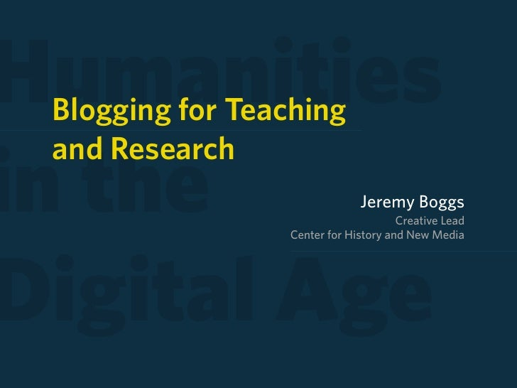 Humanities  Blogging for Teaching  and Research in the                        Jeremy Boggs                                ...